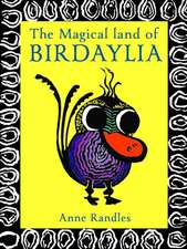 The Magical Land of Birdaylia:  Colourful, Creative Birds Bring to the Page Their Unique Quirky Habits to Amuse and Expand the Imagination of All Who