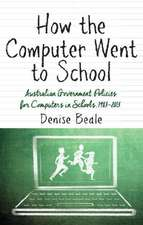 How the Computer Went to School: Australian Government Policies for Computers in Schools, 1983-2013