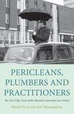 Pericleans, Plumbers & Practitioners: The First Fifty Years of the Monash University Law School