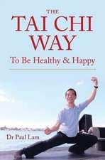 Tai Chi Way: To Be Healthy & Happy