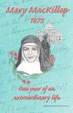 MaryMacKillop 1873: One Year of an Extraordinary Life