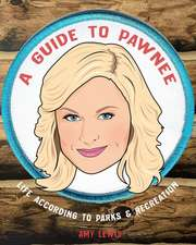Welcome to Pawnee: Life According to Tv's Parks and Recreation