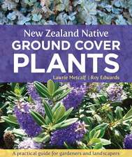 New Zealand Native Ground Cover Plants:  A Practical Guide for Gardeners and Landscapers