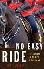 No Easy Ride: Reflections on My Life in the RCMP