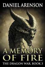 A Memory of Fire:  The Dragon War, Book 3