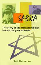 Sabra:  The Story of the Men and Women Behind the Guns of Israel