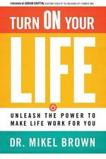 Turn on Your Life: Unleash the Power to Make Life Work for You