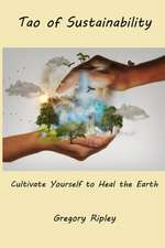 Tao of Sustainability:  Cultivate Yourself to Heal the Earth