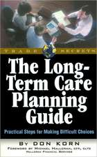 The Long Term Care Guide:  Practical Steps for Making Difficult Decisions