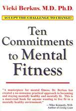 Ten Commitments to Mental Fitness: Accept the Challenge to Change!