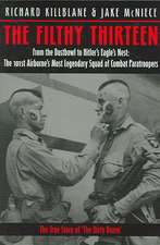 The Filthy Thirteen:  The 101st Airborne's Most Legendary Squad of Combat Paratroopers