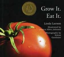 Grow It. Eat It.