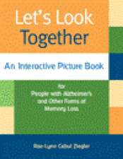 Let's Look Together:  An Interactive Picture Book for People with Alzheimer's and Other Forms of Memory Loss