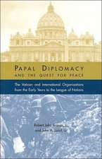 Papal Diplomacy and the Quest for Peace:  The Vatican and International Organizations from the Early Years to the League of Nations