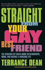 Straight from Your Gay Best Friend:  The Straight-Up Truth about Relationships, Work, and Having a Fabulous Life