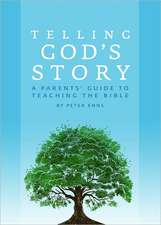 Telling God′s Story – A Parents′ Guide to Teaching  the Bible
