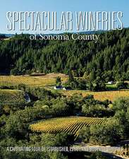 Spectacular Wineries of Sonoma County:  A Captivating Tour of Established, Estate and Boutique Wineries