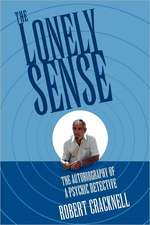 The Lonely Sense:  The Autobiography of a Psychic Detective
