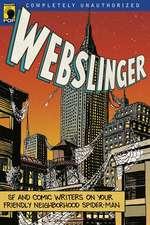 Webslinger: Unauthorized Essays On Your Friendly Neighborhood Spider-man