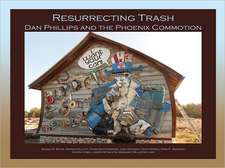 Resurrecting Trash:  Dan Phillips and the Phoenix Commotion