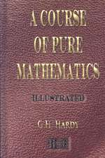 A Course of Pure Mathematics - Illustrated:  His Inventions, Researches and Writings