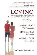 Loving a Depressed Man: Understand the Symptons, Find the Help He Needs and Maintain Your Morale