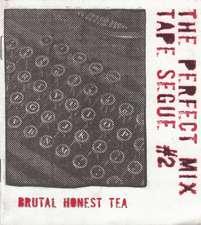 Perfect Mix Tape Segue:  Brutal Honest Tea