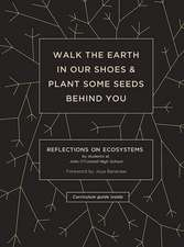 Walk the Earth in Our Shoes and Plant Some Seeds Behind You