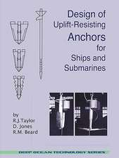 Design of Uplift-Resisting Anchors for Ships and Submarines (Deep Ocean Technology)