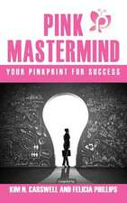 Pink MasterMind Your Pinkprint for Success:  Strategies for Getting Noticed in 10 Seconds or Less