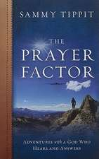 The Prayer Factor:  Adventures with God Who Hears and Answers
