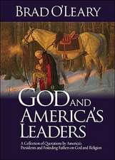 God and America's Leaders:  A Collection of Quotations by America's Presidents and Founding Fathers on God and Religion