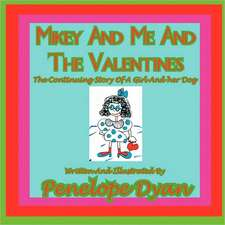 Mikey and Me and the Valentines---The Continuing Story of a Girl and Her Dog
