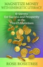 Magnetize Money with Energetic Literacy: 10 Secrets for Success and Prosperity in the Third Millennium