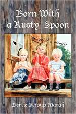 Born With a Rusty Spoon