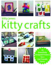 Kitty Jones Kitty Crafts: 20 Beautifully Designed Projects for a Cat-Friendly Home