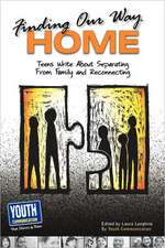 Finding Our Way Home:  Teens Write about Separating from Family and Reconnecting