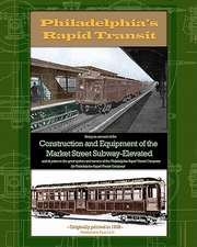 Philadelphia's Rapid Transit:  Being an Account of the Construction and Equipment of the Market Street Subway-Elevated and Its Place in the Great Sys
