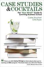 """Case Studies & Cocktails:  The """"Now What?"""" Guide to Surviving Business School"""