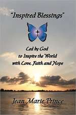 """Inspired Blessings"" Led by God to Inspire the World with Love, Faith and Hope"