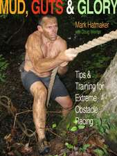 Mud, Guts & Glory: Tips & Training for Extreme Obstacle Racing
