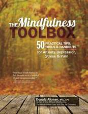 The Mindfulness Toolbox:  50 Practical Mindfulness Tips, Tools, and Handouts for Anxiety, Depression, Stress, and Pain