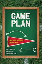 Game Plan:  A Man's Guide to Achieving Emotional Fitness