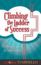 Climbing the Ladder of Success:  Without Stepping on Your Values
