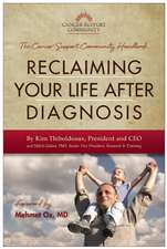 Reclaiming Your Life After Diagnosis: The Cancer Support Community Handbook