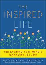The Inspired Life:  Unleashing Your Mind's Capacity for Joy