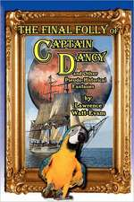 The Final Folly of Captain Dancy and Other Pseudo-Historical Fantasies