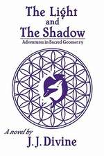 The Light and the Shadow:  Adventures in Sacred Geometry