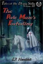 The Pale Mare's Fosterling:  Vol. III of Tales of the Dearg-Sidhe