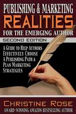 Publishing and Marketing Realities for the Emerging Author:  A Guide to Help Authors Effectively Choose a Publishing Path & Plan Marketing Strategies